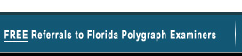 Free Referrals to Florida Polygraph Examiners